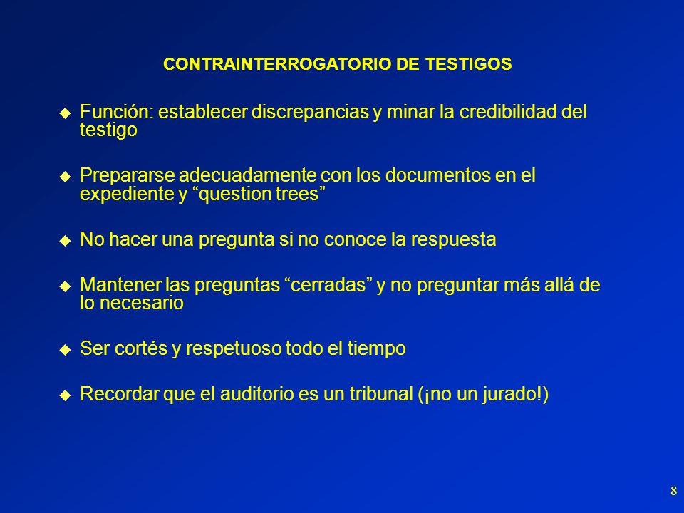 8 u Función: establecer discrepancias y minar la credibilidad del testigo u Prepararse adecuadamente con los documentos en el expediente y question tr