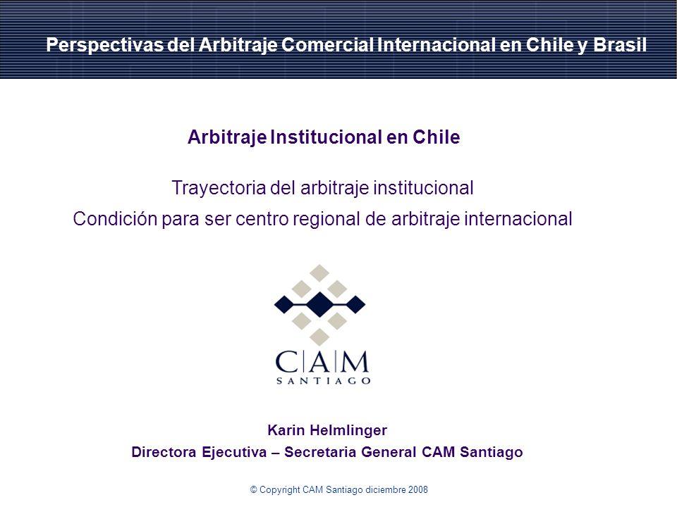 Karin Helmlinger Directora Ejecutiva – Secretaria General CAM Santiago Arbitraje Institucional en Chile Trayectoria del arbitraje institucional Condic