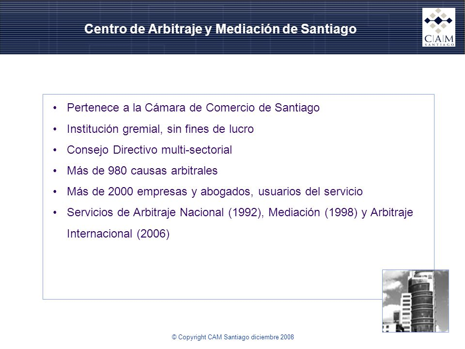 Centro de Arbitraje y Mediación de Santiago Pertenece a la Cámara de Comercio de Santiago Institución gremial, sin fines de lucro Consejo Directivo mu
