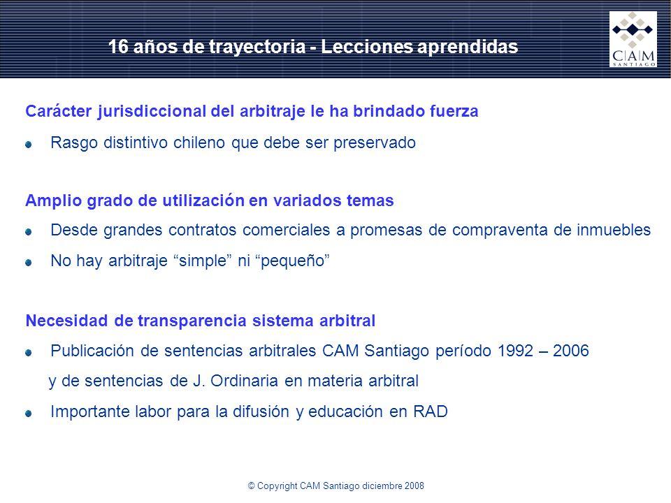 16 años de trayectoria - Lecciones aprendidas Carácter jurisdiccional del arbitraje le ha brindado fuerza Rasgo distintivo chileno que debe ser preser