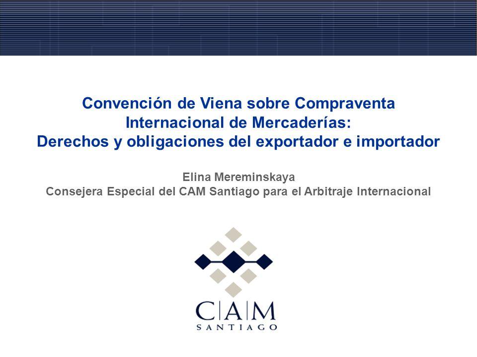 Convención de Viena sobre Compraventa Internacional de Mercaderías: Derechos y obligaciones del exportador e importador Elina Mereminskaya Consejera E