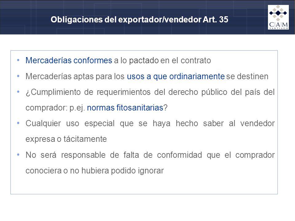 Obligaciones del exportador/vendedor Art. 35 Mercaderías conformes a lo pactado en el contrato Mercaderías aptas para los usos a que ordinariamente se