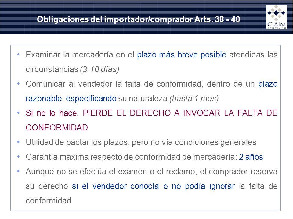Obligaciones del importador/comprador Arts. 38 - 40 Examinar la mercadería en el plazo más breve posible atendidas las circunstancias (3-10 días) Comu