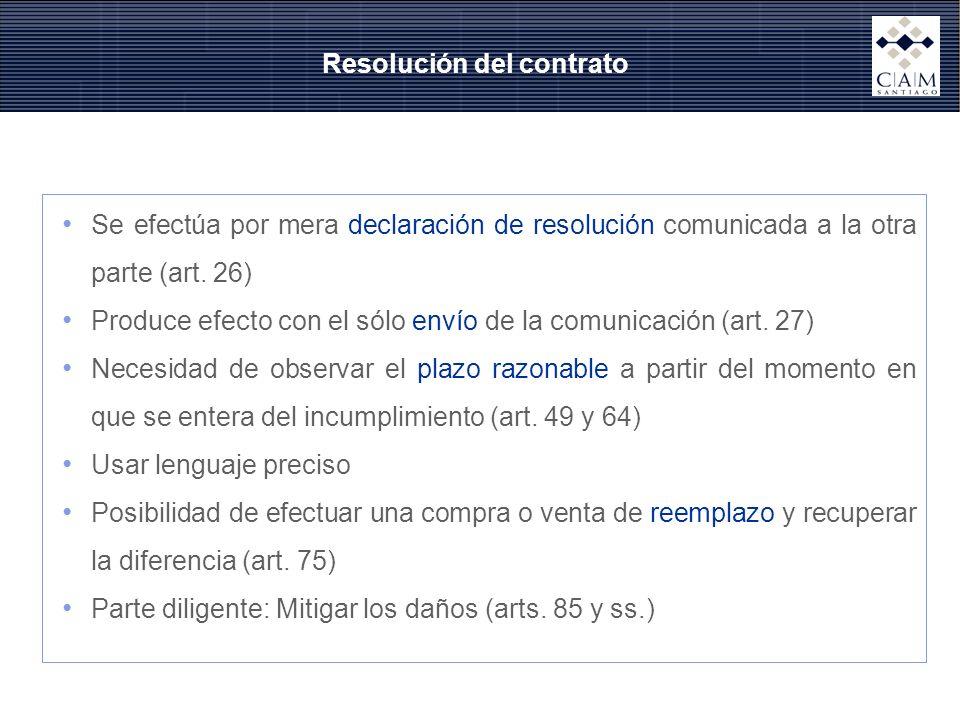Resolución del contrato Se efectúa por mera declaración de resolución comunicada a la otra parte (art. 26) Produce efecto con el sólo envío de la comu