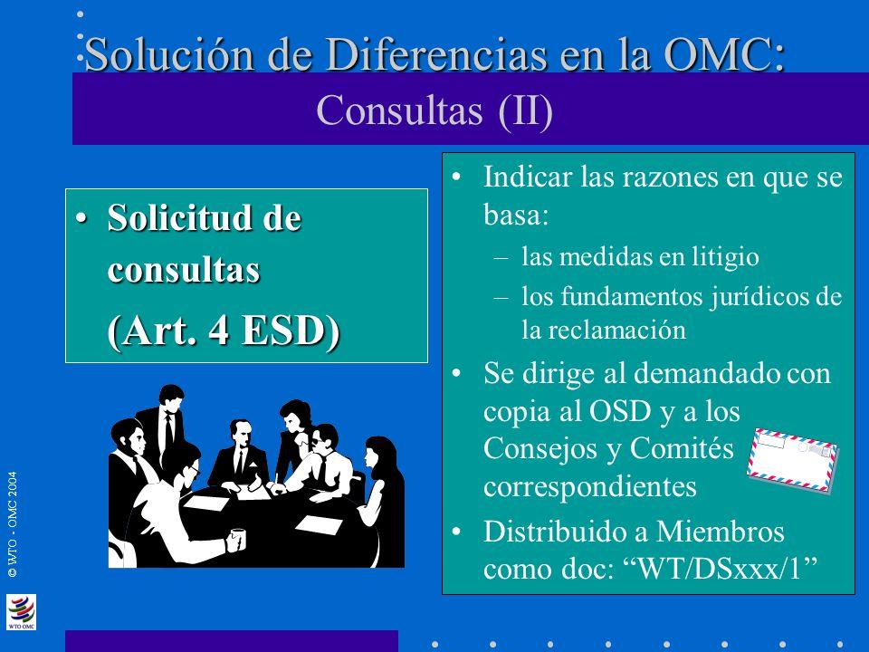 © WTO - OMC 2004 Solución de Diferencias en la OMC : Solución de Diferencias en la OMC : Consultas (II) Solicitud de consultasSolicitud de consultas (