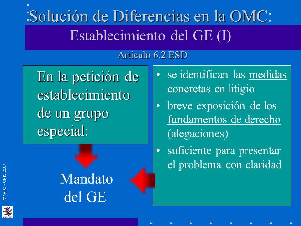 © WTO - OMC 2004 Solución de Diferencias en la OMC Artículo 6.2 ESD Solución de Diferencias en la OMC : Establecimiento del GE (I) Artículo 6.2 ESD En