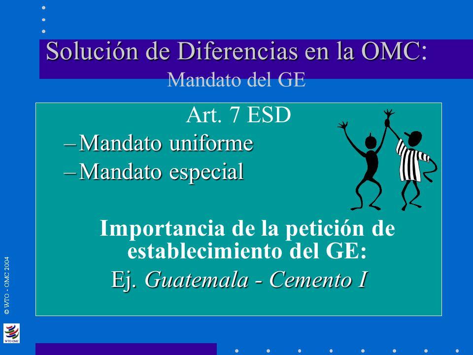 © WTO - OMC 2004 Solución de Diferencias en la OMC Solución de Diferencias en la OMC : Mandato del GE Art. 7 ESD –Mandato uniforme –Mandato especial I