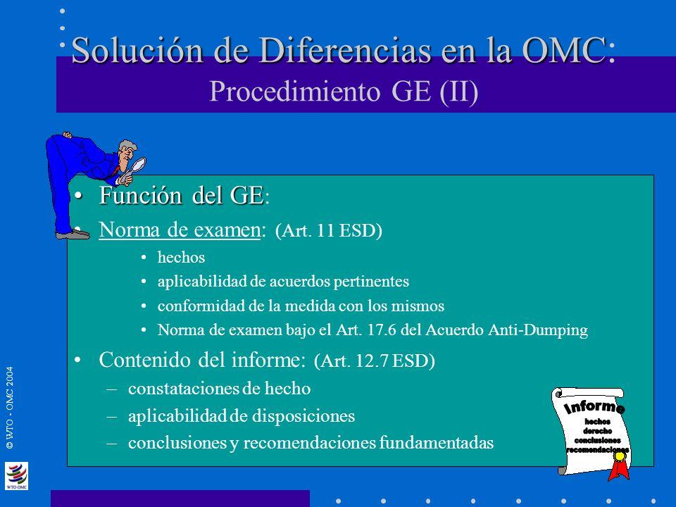 © WTO - OMC 2004 Solución de Diferencias en la OMC Solución de Diferencias en la OMC : Procedimiento GE (II) Función del GEFunción del GE : Norma de e