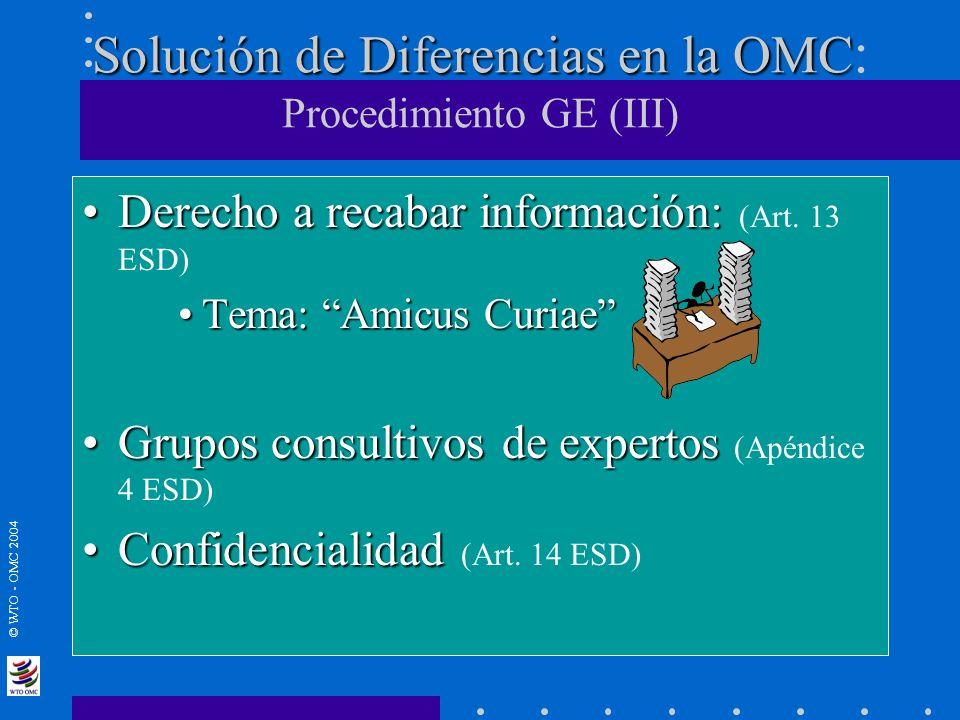 © WTO - OMC 2004 Solución de Diferencias en la OMC Solución de Diferencias en la OMC : Procedimiento GE (III) Derecho a recabar información:Derecho a