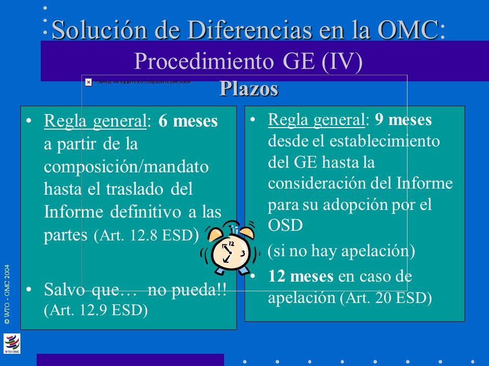 © WTO - OMC 2004 Solución de Diferencias en la OMC Plazos Solución de Diferencias en la OMC : Procedimiento GE (IV) Plazos Regla general: 6 meses a pa