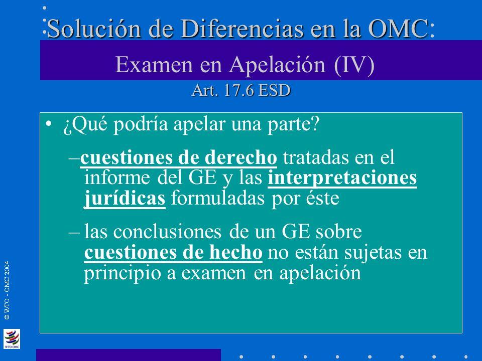 © WTO - OMC 2004 Solución de Diferencias en la OMC Art. 17.6 ESD Solución de Diferencias en la OMC : Examen en Apelación (IV) Art. 17.6 ESD ¿Qué podrí