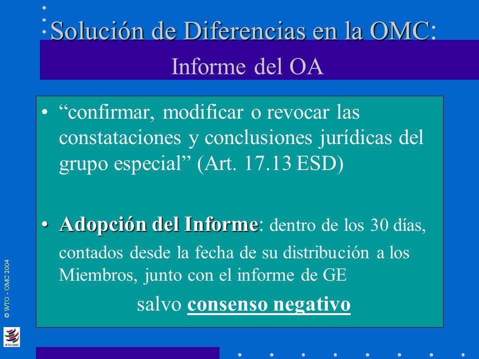 © WTO - OMC 2004 Solución de Diferencias en la OMC Solución de Diferencias en la OMC : Informe del OA confirmar, modificar o revocar las constatacione