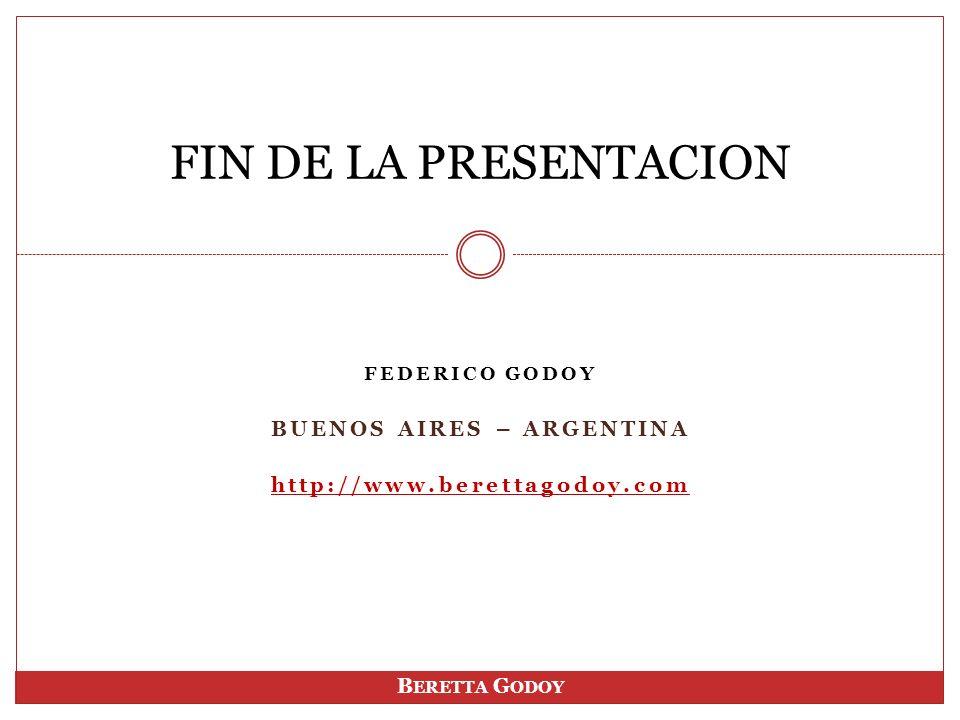 FEDERICO GODOY BUENOS AIRES – ARGENTINA http://www.berettagodoy.com FIN DE LA PRESENTACION B ERETTA G ODOY