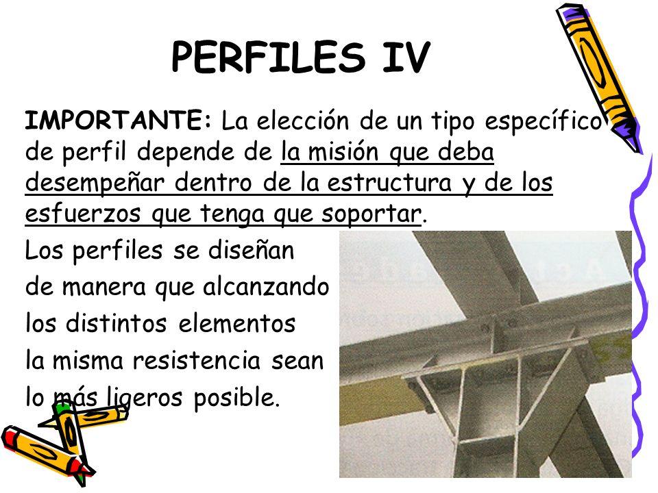 PERFILES IV IMPORTANTE: La elección de un tipo específico de perfil depende de la misión que deba desempeñar dentro de la estructura y de los esfuerzo