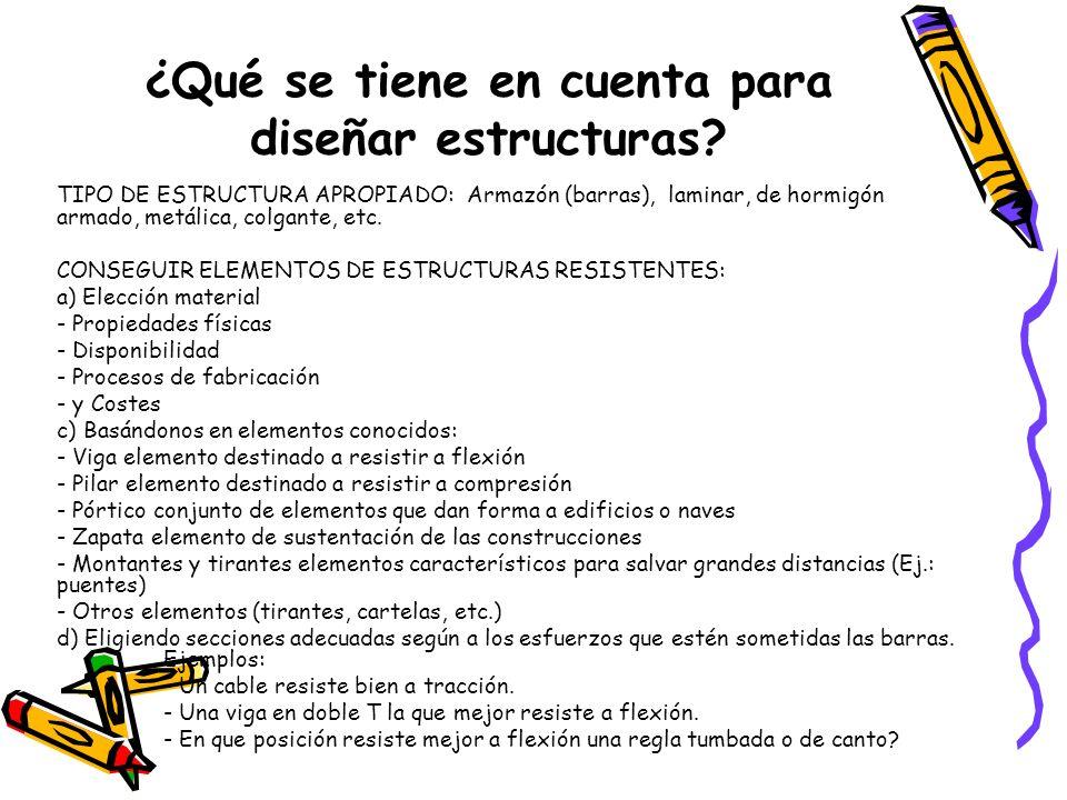 ¿Qué se tiene en cuenta para diseñar estructuras? TIPO DE ESTRUCTURA APROPIADO: Armazón (barras), laminar, de hormigón armado, metálica, colgante, etc