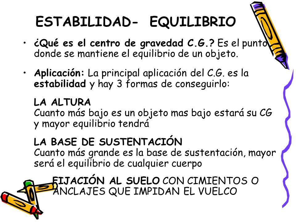ESTABILIDAD- EQUILIBRIO ¿Qué es el centro de gravedad C.G.? Es el punto donde se mantiene el equilibrio de un objeto. Aplicación: La principal aplicac