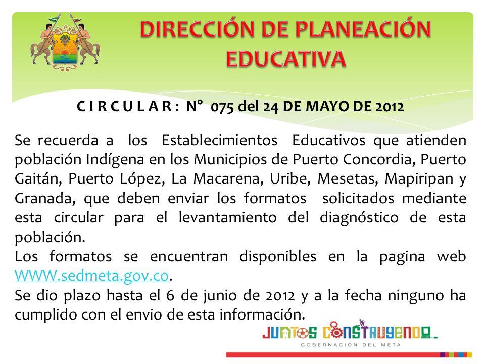 C I R C U L A R : N° 075 del 24 DE MAYO DE 2012 Se recuerda a los Establecimientos Educativos que atienden población Indígena en los Municipios de Pue