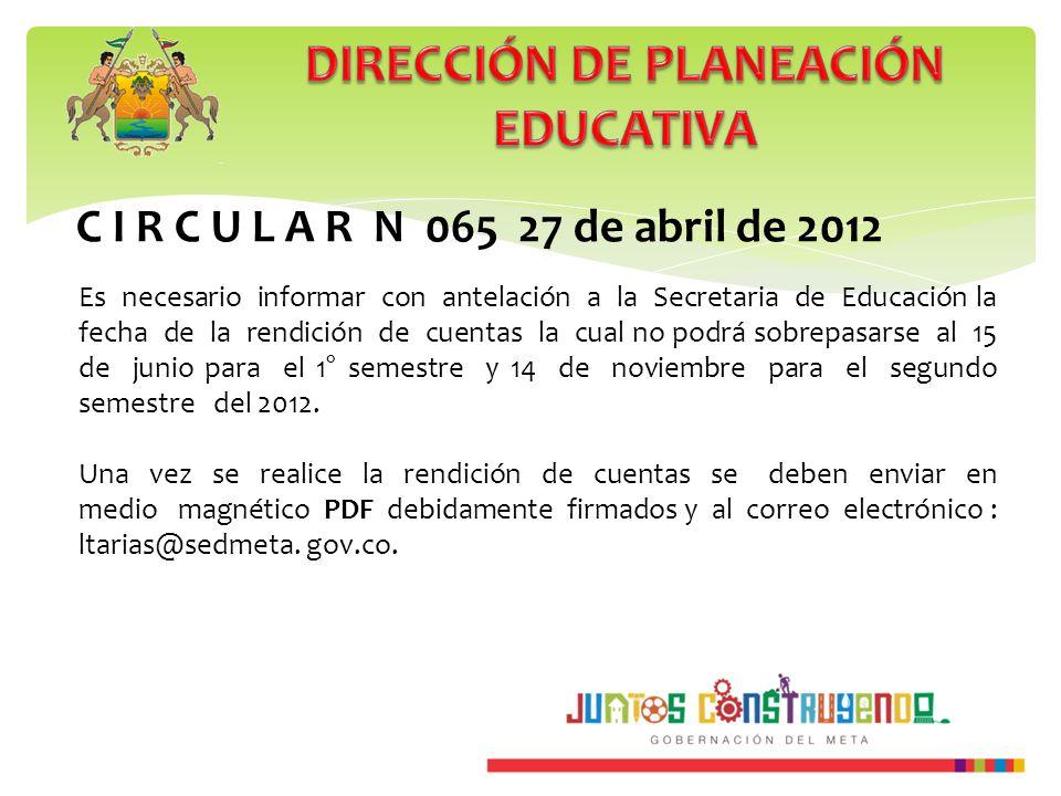 C I R C U L A R N 065 27 de abril de 2012 Es necesario informar con antelación a la Secretaria de Educación la fecha de la rendición de cuentas la cua