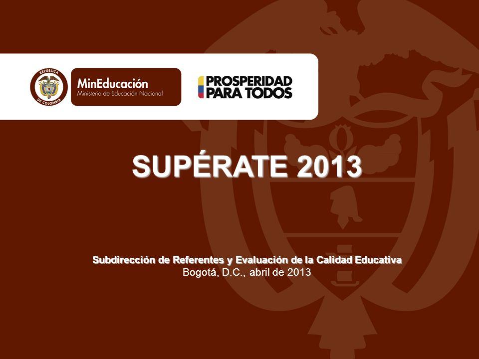 SUPÉRATE 2013 Subdirección de Referentes y Evaluación de la Calidad Educativa SUPÉRATE 2013 Subdirección de Referentes y Evaluación de la Calidad Educativa Bogotá, D.C., abril de 2013