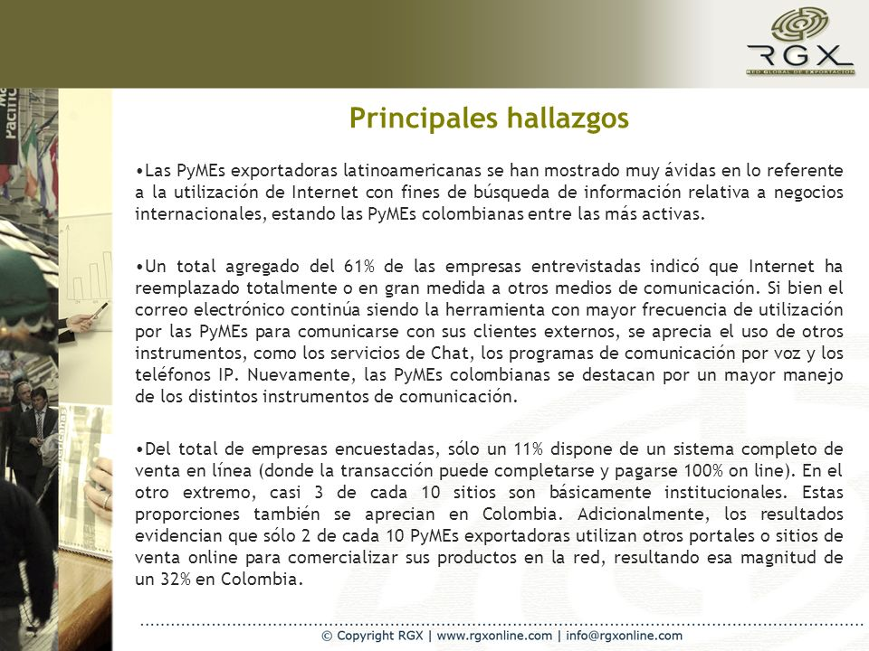 Principales hallazgos Las PyMEs exportadoras latinoamericanas se han mostrado muy ávidas en lo referente a la utilización de Internet con fines de búsqueda de información relativa a negocios internacionales, estando las PyMEs colombianas entre las más activas.
