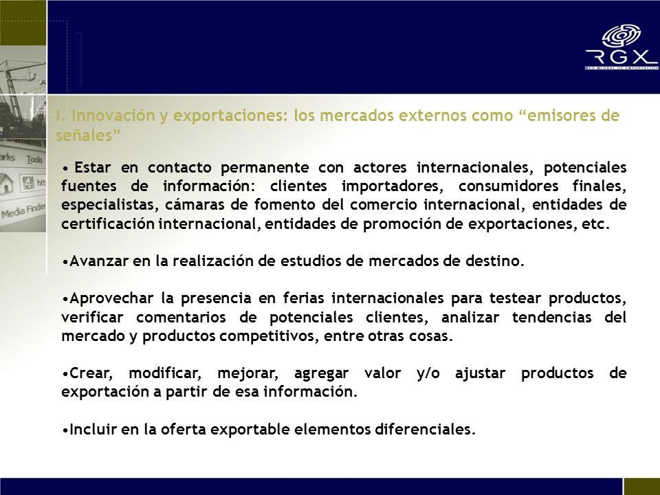 Estar en contacto permanente con actores internacionales, potenciales fuentes de información: clientes importadores, consumidores finales, especialistas, cámaras de fomento del comercio internacional, entidades de certificación internacional, entidades de promoción de exportaciones, etc.