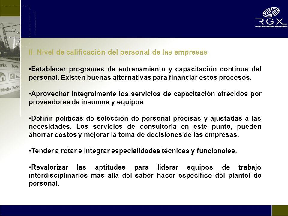 II. Nivel de calificación del personal de las empresas Establecer programas de entrenamiento y capacitación continua del personal. Existen buenas alte