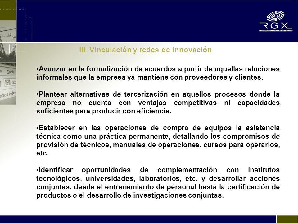 III. Vinculación y redes de innovación Avanzar en la formalización de acuerdos a partir de aquellas relaciones informales que la empresa ya mantiene c