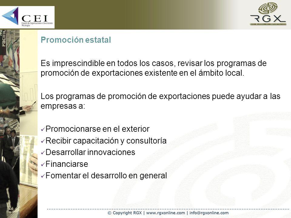 Promoción estatal Es imprescindible en todos los casos, revisar los programas de promoción de exportaciones existente en el ámbito local.