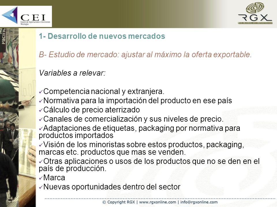 1- Desarrollo de nuevos mercados B- Estudio de mercado: ajustar al máximo la oferta exportable.