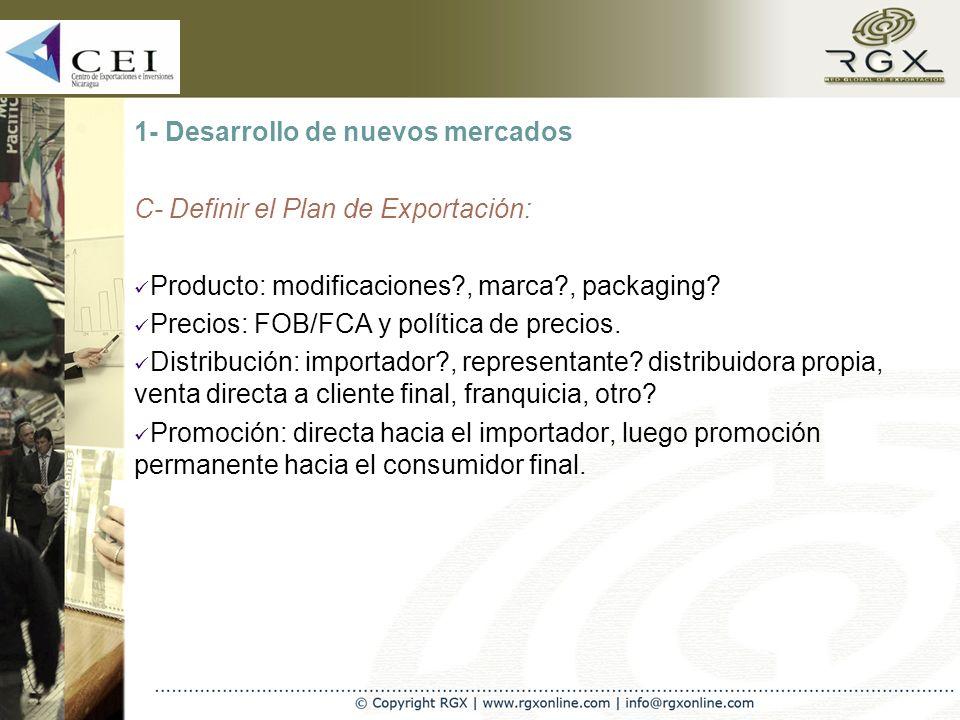 1- Desarrollo de nuevos mercados C- Definir el Plan de Exportación: Producto: modificaciones , marca , packaging.