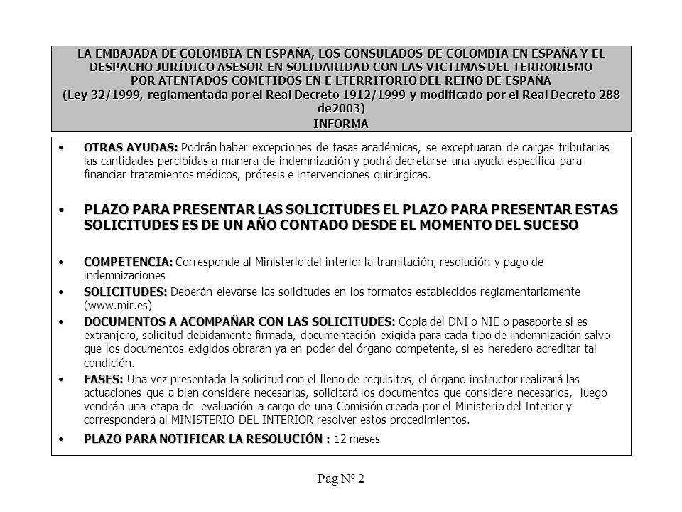 Pág Nº 2 LA EMBAJADA DE COLOMBIA EN ESPAÑA, LOS CONSULADOS DE COLOMBIA EN ESPAÑA Y EL DESPACHO JURÍDICO ASESOR EN SOLIDARIDAD CON LAS VICTIMAS DEL TER