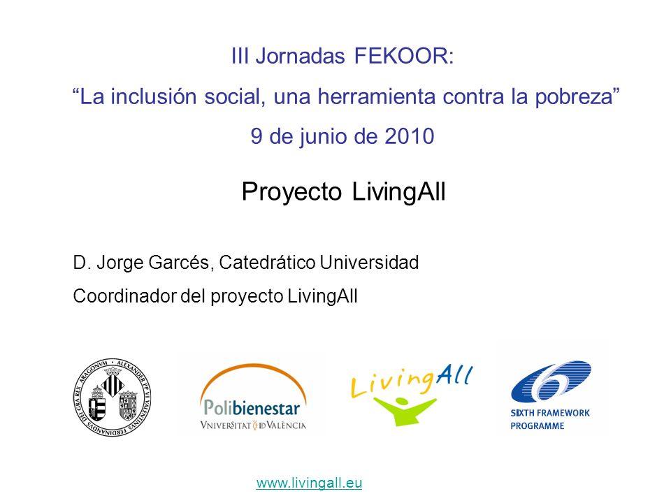 III Jornadas FEKOOR: La inclusión social, una herramienta contra la pobreza 9 de junio de 2010 Proyecto LivingAll D.