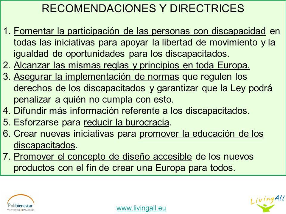 www.livingall.eu RECOMENDACIONES Y DIRECTRICES 1.Fomentar la participación de las personas con discapacidad en todas las iniciativas para apoyar la libertad de movimiento y la igualdad de oportunidades para los discapacitados.