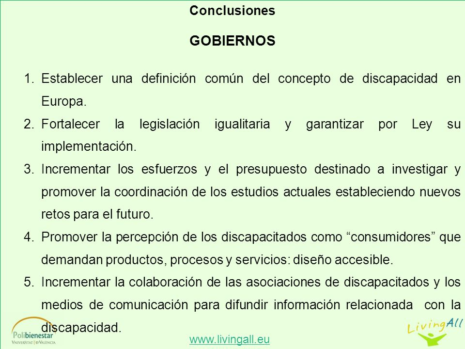 www.livingall.eu Conclusiones GOBIERNOS 1.Establecer una definición común del concepto de discapacidad en Europa.