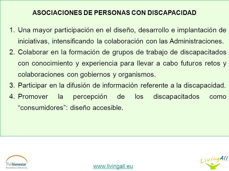 www.livingall.eu ASOCIACIONES DE PERSONAS CON DISCAPACIDAD 1.Una mayor participación en el diseño, desarrollo e implantación de iniciativas, intensificando la colaboración con las Administraciones.