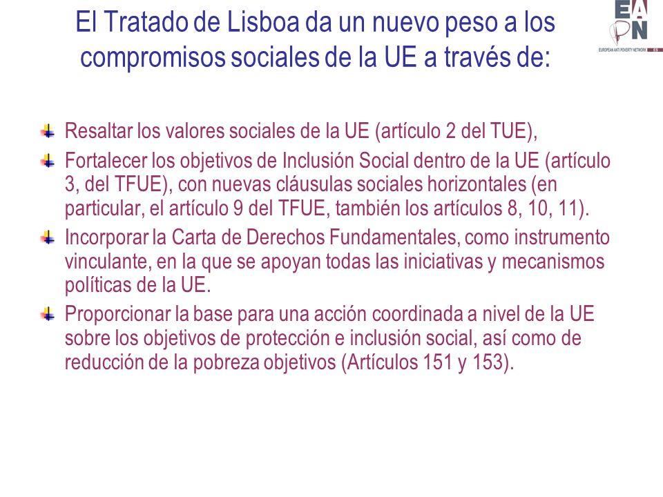 El Tratado de Lisboa da un nuevo peso a los compromisos sociales de la UE a través de: Resaltar los valores sociales de la UE (artículo 2 del TUE), Fortalecer los objetivos de Inclusión Social dentro de la UE (artículo 3, del TFUE), con nuevas cláusulas sociales horizontales (en particular, el artículo 9 del TFUE, también los artículos 8, 10, 11).