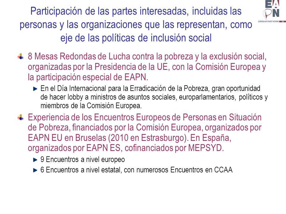 Participación de las partes interesadas, incluidas las personas y las organizaciones que las representan, como eje de las políticas de inclusión social 8 Mesas Redondas de Lucha contra la pobreza y la exclusión social, organizadas por la Presidencia de la UE, con la Comisión Europea y la participación especial de EAPN.