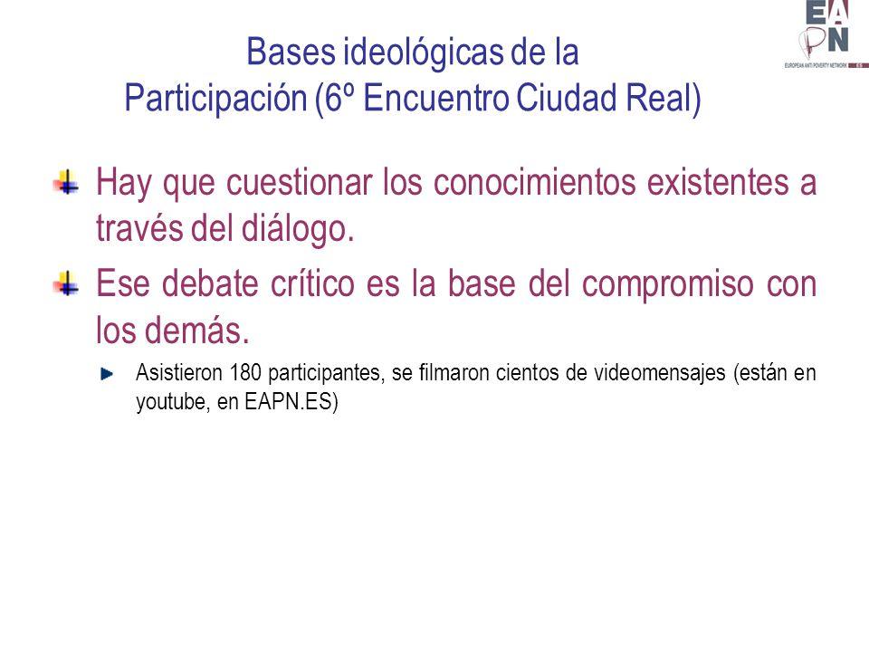 Bases ideológicas de la Participación (6º Encuentro Ciudad Real) Hay que cuestionar los conocimientos existentes a través del diálogo.