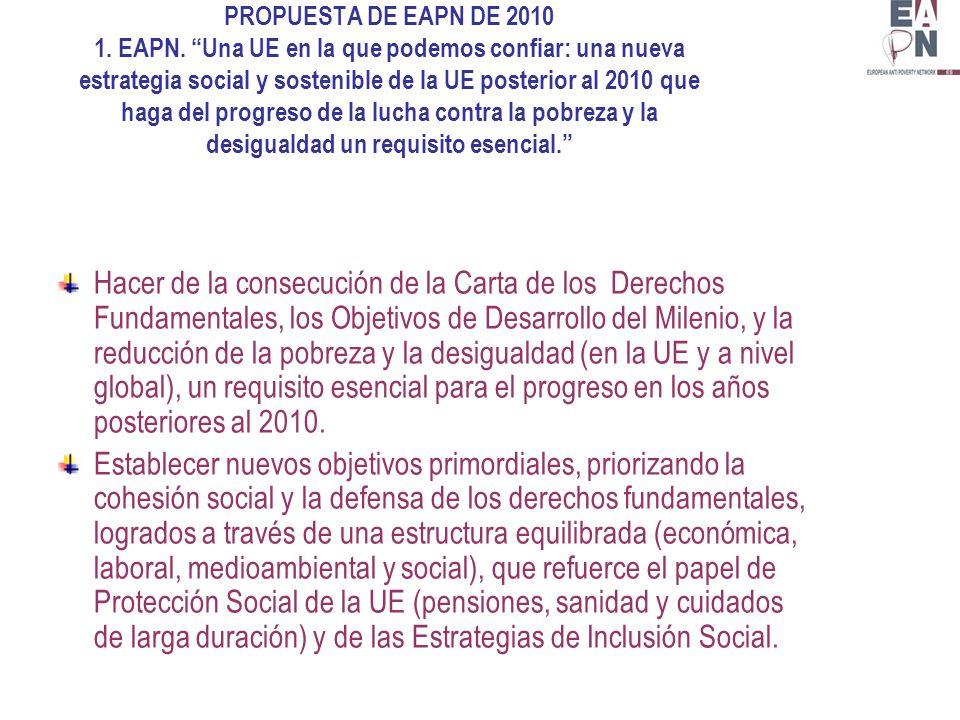 Hacer de la consecución de la Carta de los Derechos Fundamentales, los Objetivos de Desarrollo del Milenio, y la reducción de la pobreza y la desigualdad (en la UE y a nivel global), un requisito esencial para el progreso en los años posteriores al 2010.