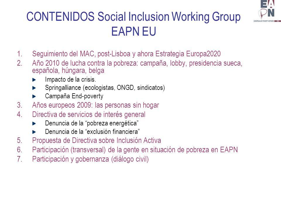 CONTENIDOS Social Inclusion Working Group EAPN EU 1.Seguimiento del MAC, post-Lisboa y ahora Estrategia Europa2020 2.Año 2010 de lucha contra la pobreza: campaña, lobby, presidencia sueca, española, húngara, belga Impacto de la crisis.
