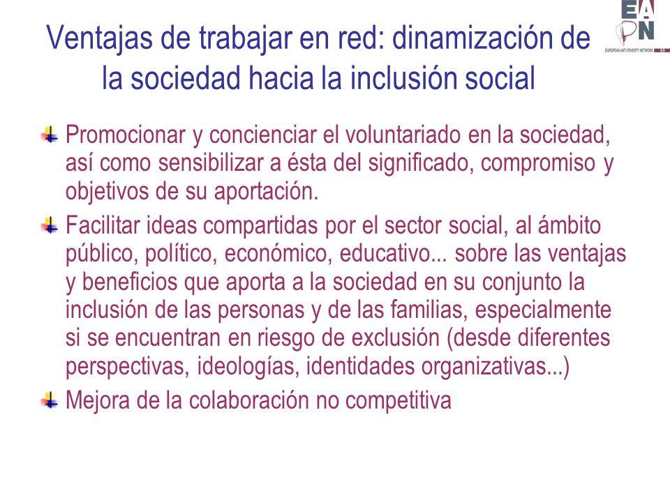 Ventajas de trabajar en red: dinamización de la sociedad hacia la inclusión social Promocionar y concienciar el voluntariado en la sociedad, así como sensibilizar a ésta del significado, compromiso y objetivos de su aportación.