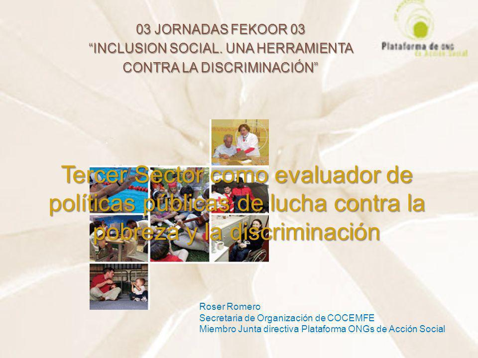 Tercer Sector como evaluador de políticas públicas de lucha contra la pobreza y la discriminación 03 JORNADAS FEKOOR 03 INCLUSION SOCIAL. UNA HERRAMIE