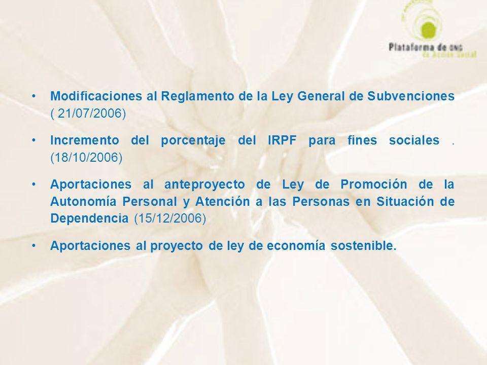 Modificaciones al Reglamento de la Ley General de Subvenciones ( 21/07/2006) Incremento del porcentaje del IRPF para fines sociales. (18/10/2006) Apor