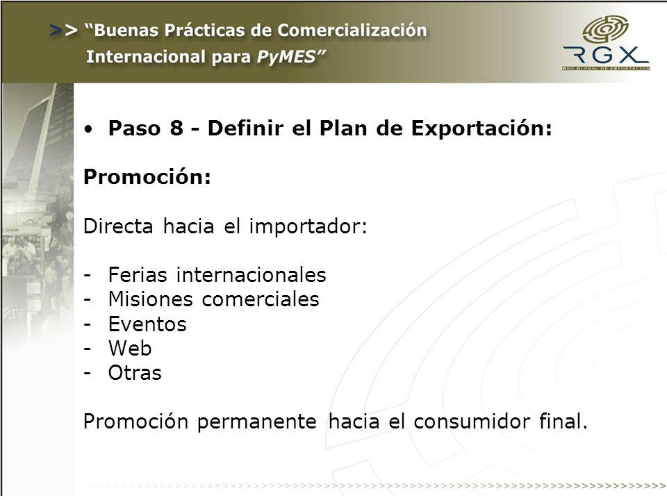 Paso 8 - Definir el Plan de Exportación: Promoción: Directa hacia el importador: -Ferias internacionales -Misiones comerciales -Eventos -Web -Otras Promoción permanente hacia el consumidor final.