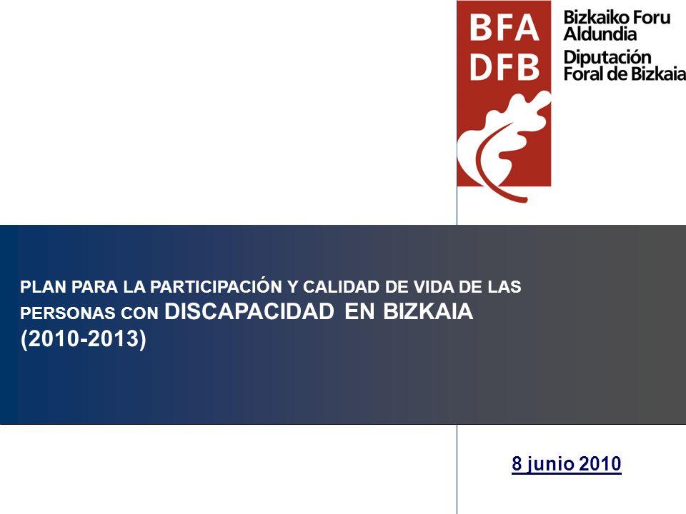PLAN PARA LA PARTICIPACIÓN Y CALIDAD DE VIDA DE LAS PERSONAS CON DISCAPACIDAD EN BIZKAIA (2010-2013) 8 junio 2010