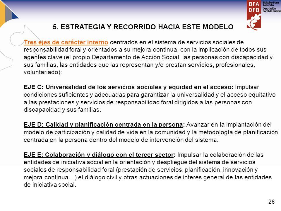 26 Tres ejes de carácter interno centrados en el sistema de servicios sociales de responsabilidad foral y orientados a su mejora continua, con la impl