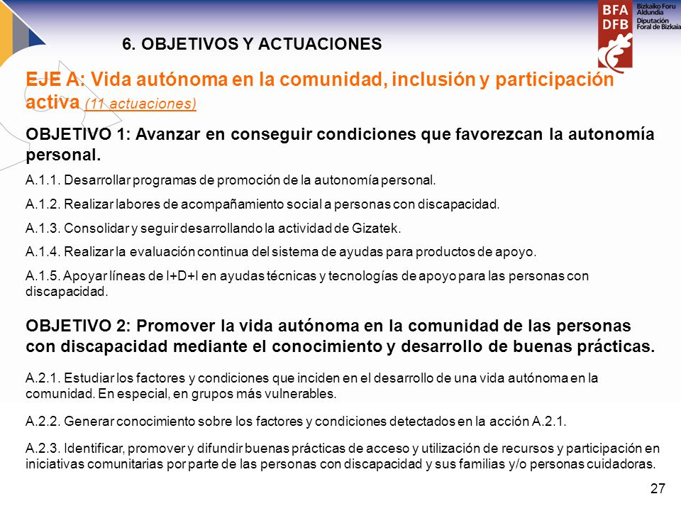 27 EJE A: Vida autónoma en la comunidad, inclusión y participación activa (11 actuaciones) OBJETIVO 1: Avanzar en conseguir condiciones que favorezcan