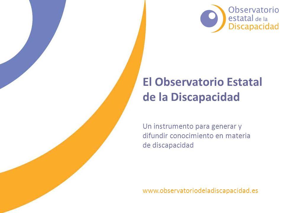 www.observatoriodeladiscapacidad.es El Observatorio Estatal de la Discapacidad Un instrumento para generar y difundir conocimiento en materia de discapacidad