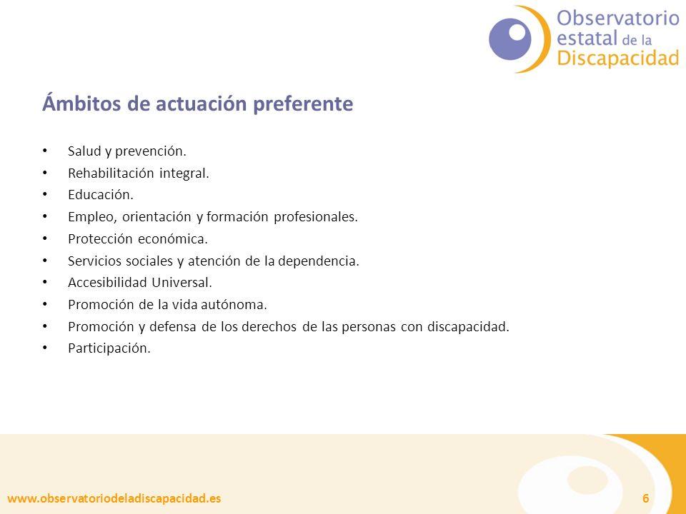 www.observatoriodeladiscapacidad.es 6 Ámbitos de actuación preferente Salud y prevención. Rehabilitación integral. Educación. Empleo, orientación y fo