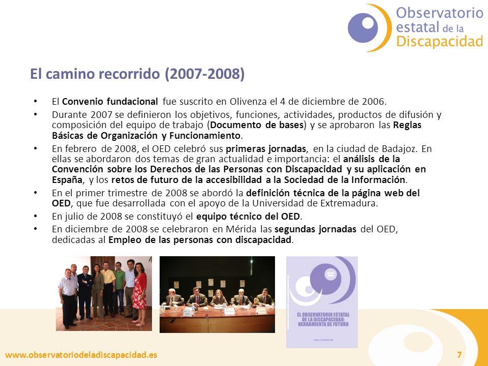 www.observatoriodeladiscapacidad.es 7 El camino recorrido (2007-2008) El Convenio fundacional fue suscrito en Olivenza el 4 de diciembre de 2006.